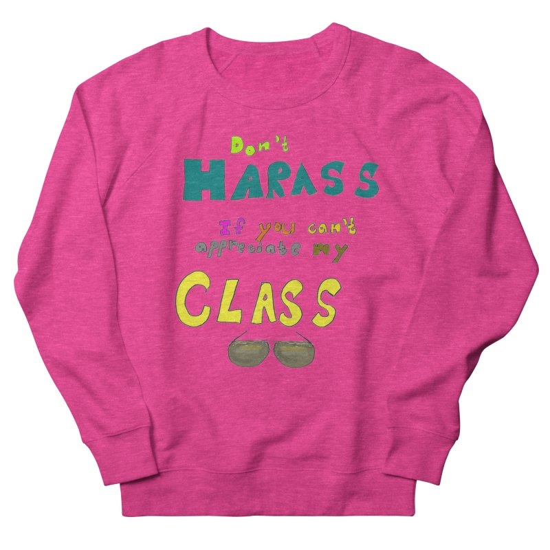 Don't Harass If You Can't Appreciate My Class Men's Sweatshirt by LlamapajamaTs's Artist Shop