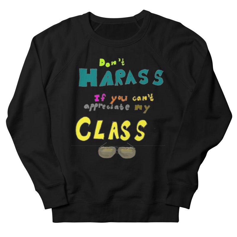 Don't Harass If You Can't Appreciate My Class Men's Sweatshirt by LlamapajamaTs's Artist Shop