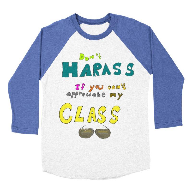 Don't Harass If You Can't Appreciate My Class Women's Baseball Triblend T-Shirt by LlamapajamaTs's Artist Shop