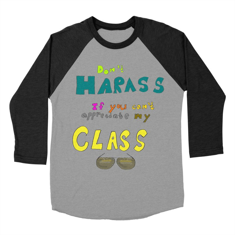 Don't Harass If You Can't Appreciate My Class Men's Baseball Triblend T-Shirt by LlamapajamaTs's Artist Shop