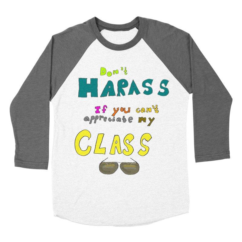 Don't Harass If You Can't Appreciate My Class Men's Baseball Triblend T-Shirt by LlamapajamaTs's Artist Shop
