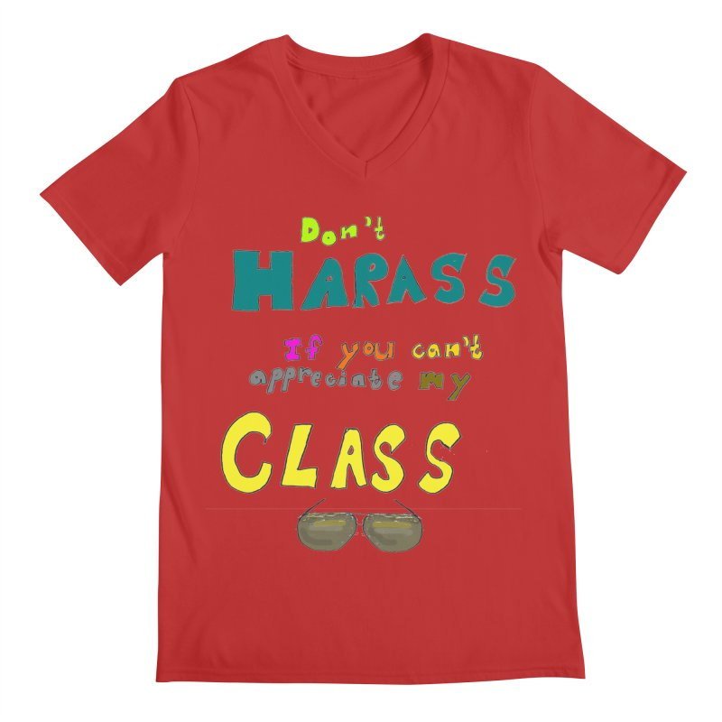 Don't Harass If You Can't Appreciate My Class Men's V-Neck by LlamapajamaTs's Artist Shop