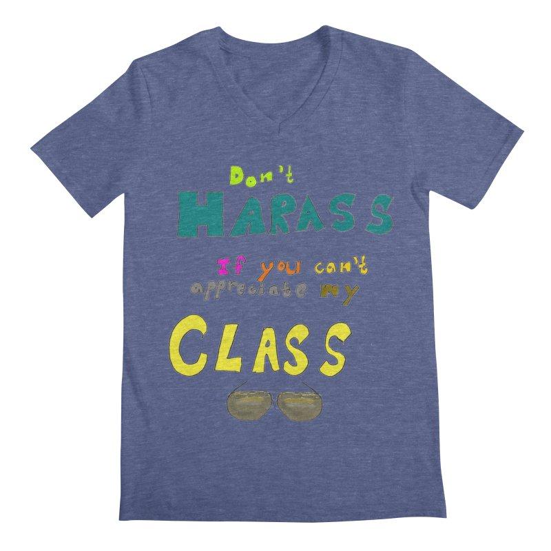 Don't Harass If You Can't Appreciate My Class Men's V-Neck by LlamapajamaTs's Artist Shop