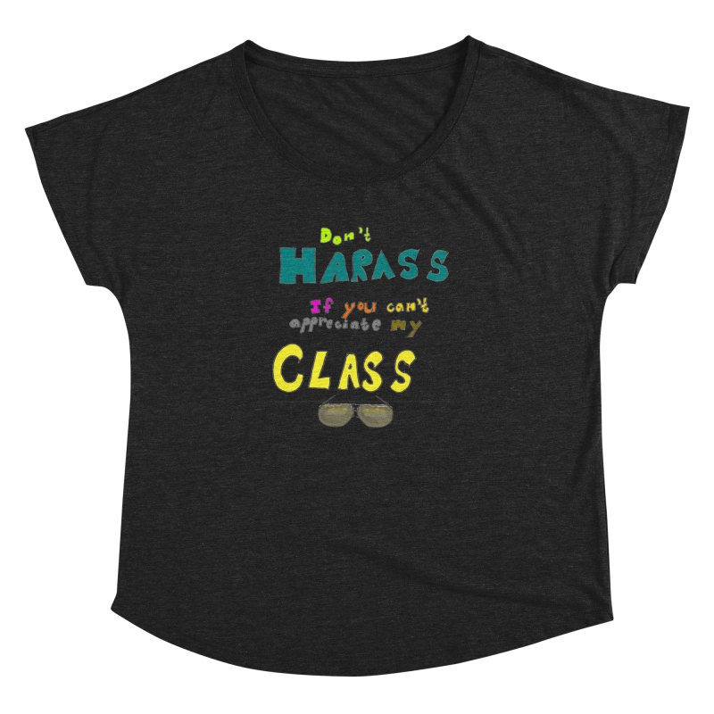 Don't Harass If You Can't Appreciate My Class Women's Dolman by LlamapajamaTs's Artist Shop