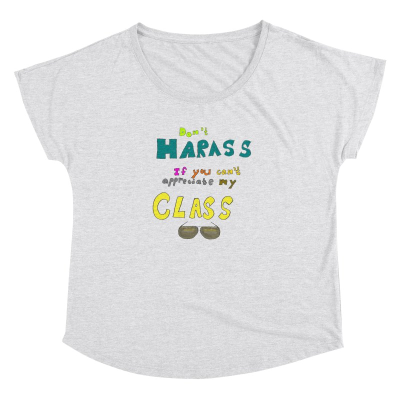 Don't Harass If You Can't Appreciate My Class Women's Dolman by LlamapajamaTs's Artist Shop