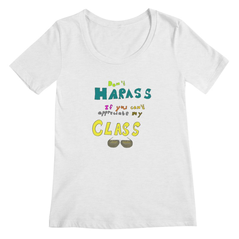 Don't Harass If You Can't Appreciate My Class Women's Scoopneck by LlamapajamaTs's Artist Shop