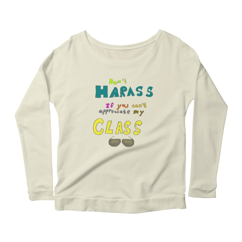 Don't Harass If You Can't Appreciate My Class Women's Longsleeve Scoopneck  by LlamapajamaTs's Artist Shop