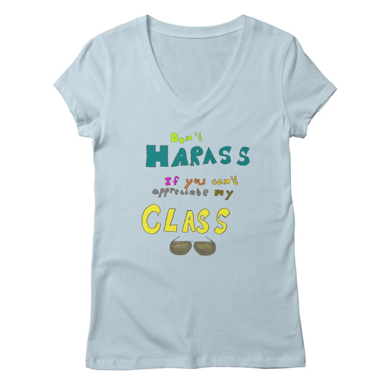 Don't Harass If You Can't Appreciate My Class Women's V-Neck by LlamapajamaTs's Artist Shop