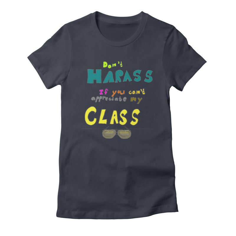 Don't Harass If You Can't Appreciate My Class Women's Fitted T-Shirt by LlamapajamaTs's Artist Shop