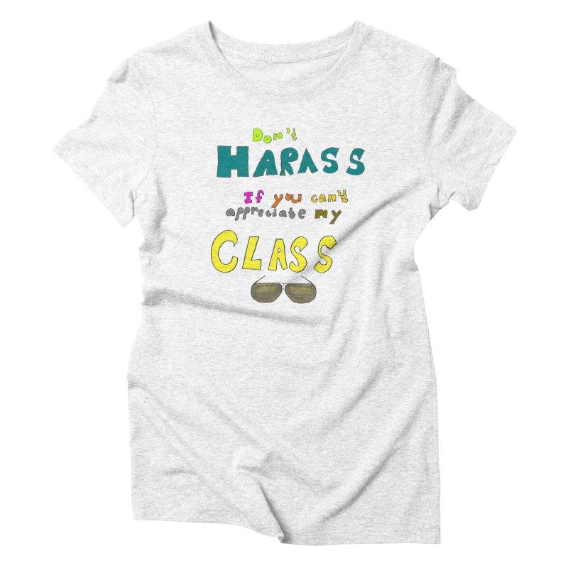 Don't Harass If You Can't Appreciate My Class Women's Triblend T-shirt by LlamapajamaTs's Artist Shop