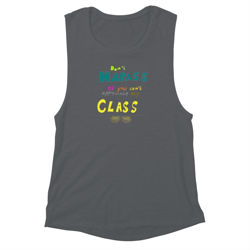 Don't Harass If You Can't Appreciate My Class Women's Muscle Tank by LlamapajamaTs's Artist Shop