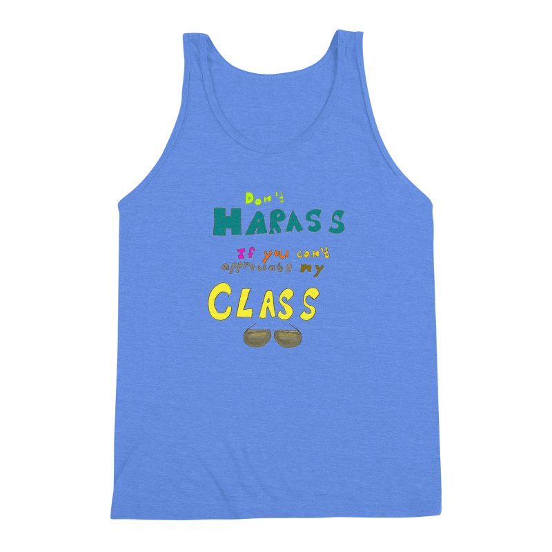 Don't Harass If You Can't Appreciate My Class Men's Triblend Tank by LlamapajamaTs's Artist Shop