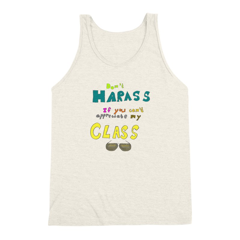 Don't Harass If You Can't Appreciate My Class Men's Triblend Tank by LlamapajamaTs's Artist Shop