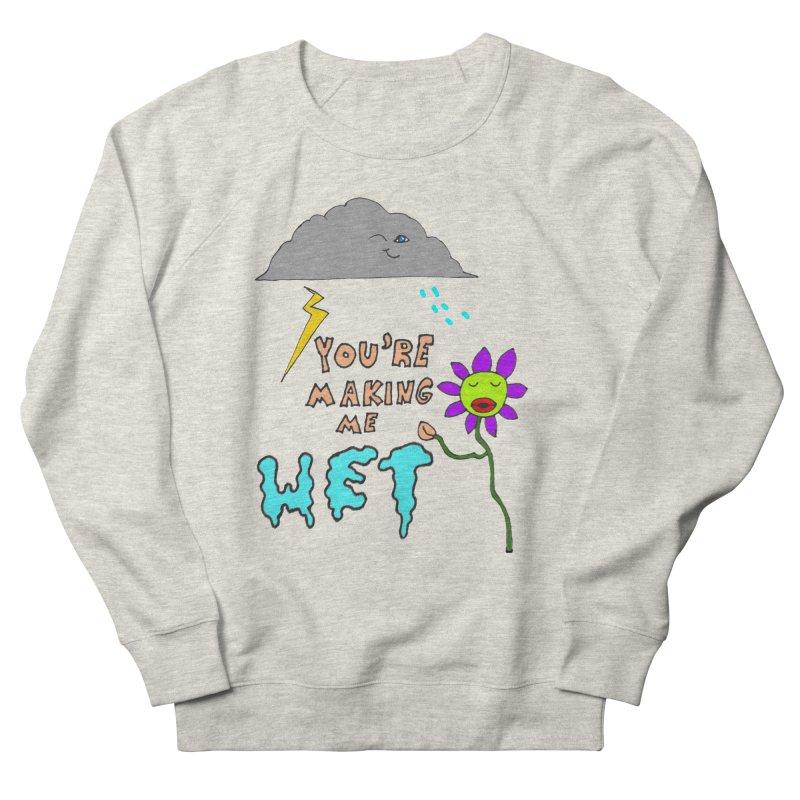 You're Making Me Wet Women's Sweatshirt by LlamapajamaTs's Artist Shop