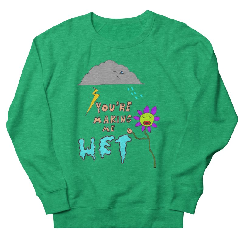 You're Making Me Wet Men's Sweatshirt by LlamapajamaTs's Artist Shop