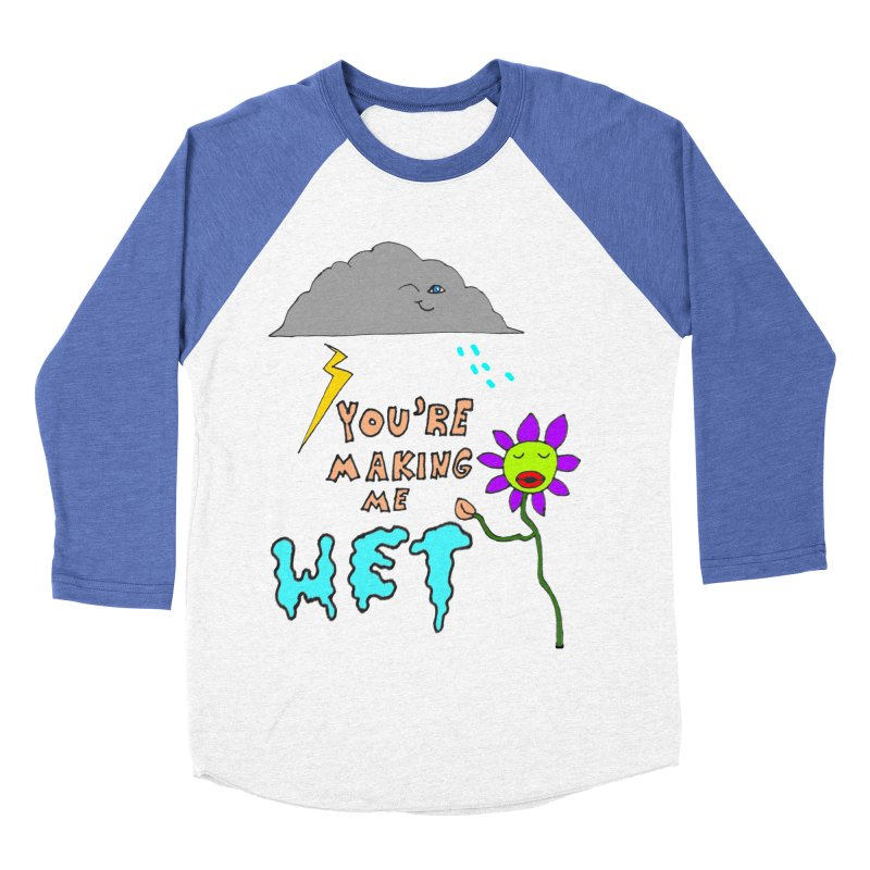 You're Making Me Wet Women's Baseball Triblend T-Shirt by LlamapajamaTs's Artist Shop