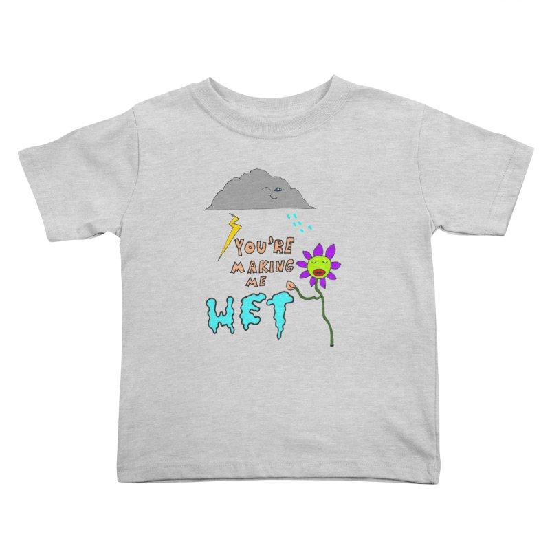 You're Making Me Wet Kids Toddler T-Shirt by LlamapajamaTs's Artist Shop