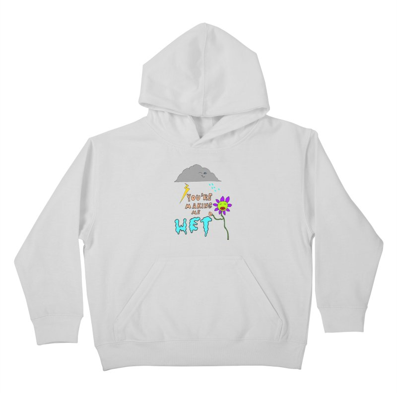 You're Making Me Wet Kids Pullover Hoody by LlamapajamaTs's Artist Shop