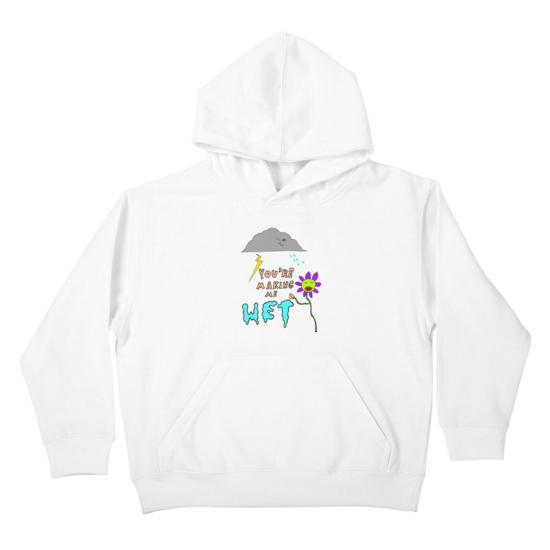You're Making Me Wet Kids Pullover Hoody by LlamapajamaTs's Artist Shop
