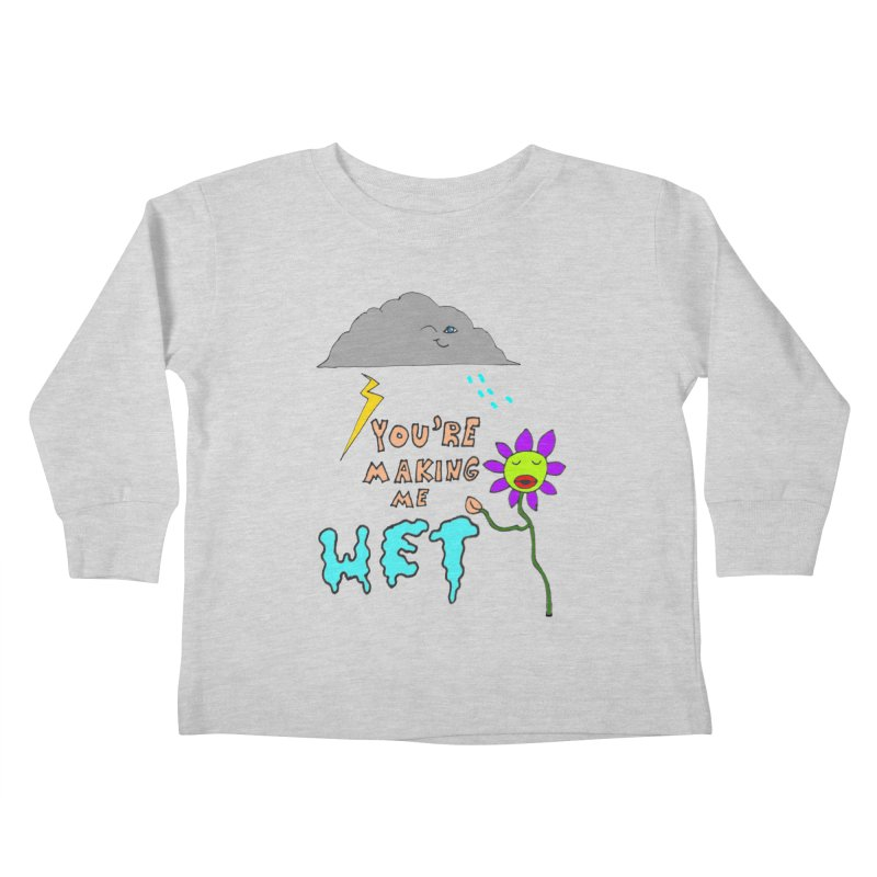 You're Making Me Wet Kids Toddler Longsleeve T-Shirt by LlamapajamaTs's Artist Shop