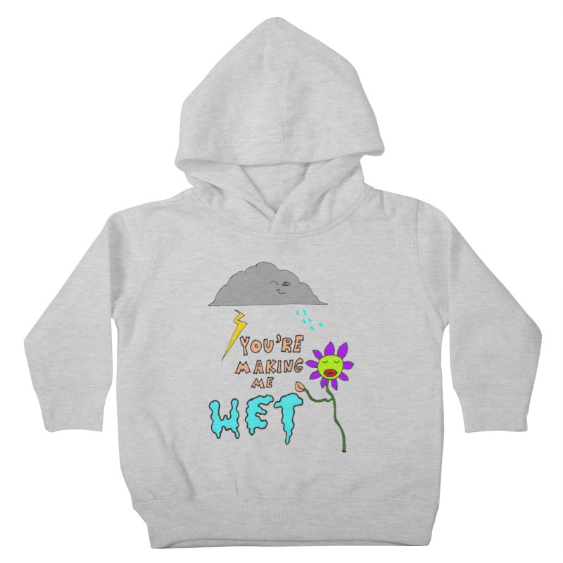 You're Making Me Wet Kids Toddler Pullover Hoody by LlamapajamaTs's Artist Shop