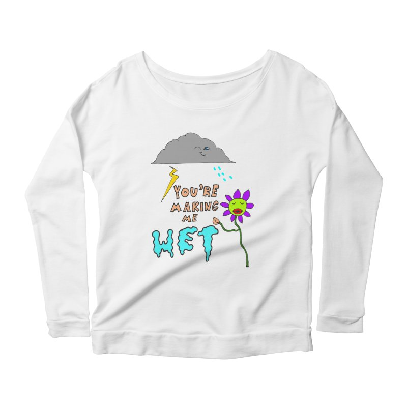 You're Making Me Wet Women's Longsleeve Scoopneck  by LlamapajamaTs's Artist Shop