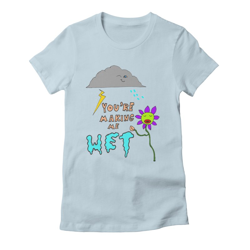 You're Making Me Wet Women's Fitted T-Shirt by LlamapajamaTs's Artist Shop