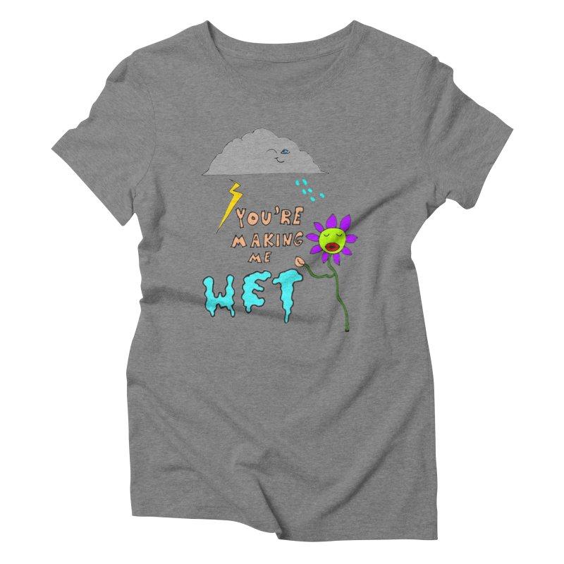 You're Making Me Wet Women's Triblend T-Shirt by LlamapajamaTs's Artist Shop