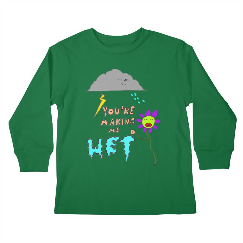 You're Making Me Wet Kids Longsleeve T-Shirt by LlamapajamaTs's Artist Shop