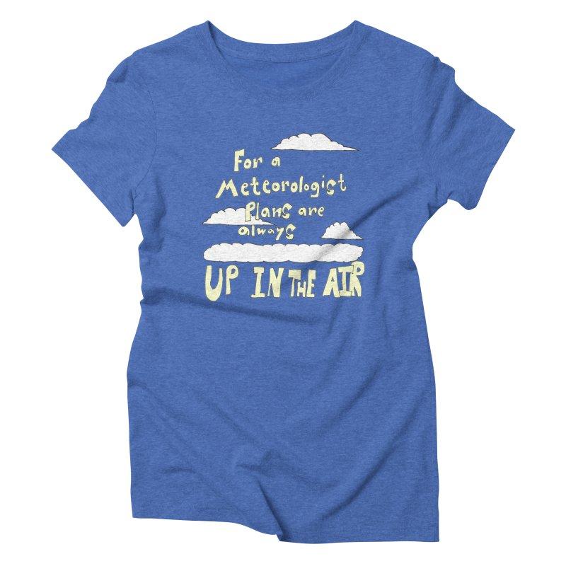 Meteorologist Plans Women's Triblend T-shirt by LlamapajamaTs's Artist Shop