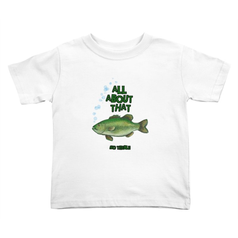 All About That Bass Kids Toddler T-Shirt by Loganferret's Artist Shop