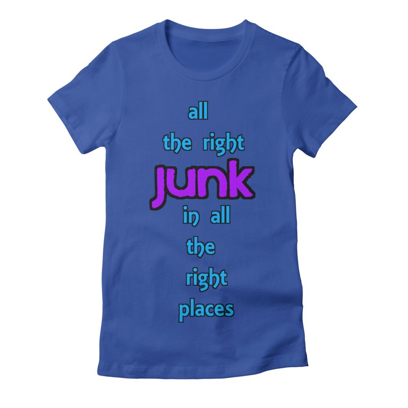 All the right junk... in Women's Fitted T-Shirt Royal Blue by Loganferret's Artist Shop
