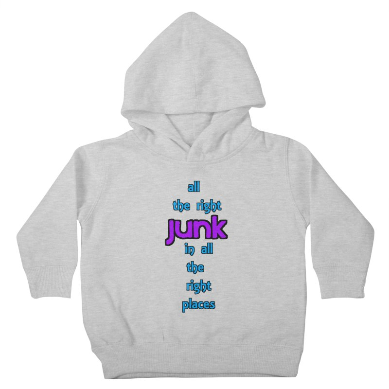 All the right junk... Kids Toddler Pullover Hoody by Loganferret's Artist Shop