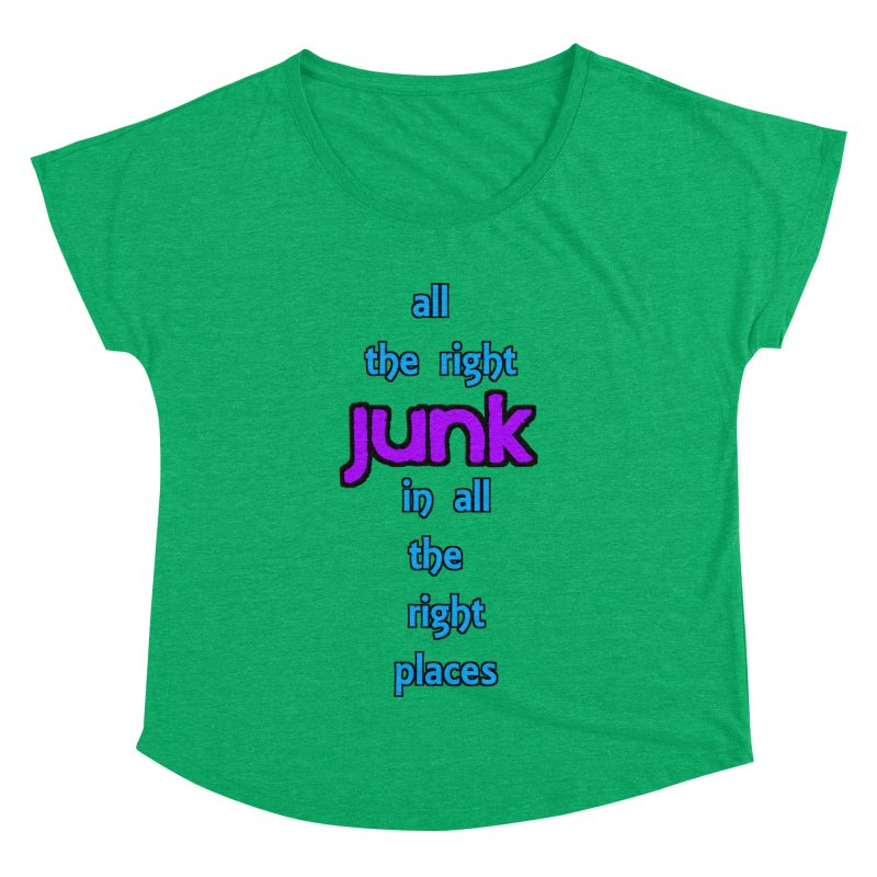 All the right junk... Women's Dolman by Loganferret's Artist Shop