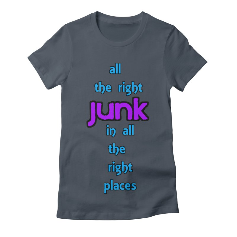 All the right junk... Women's Fitted T-Shirt by Loganferret's Artist Shop