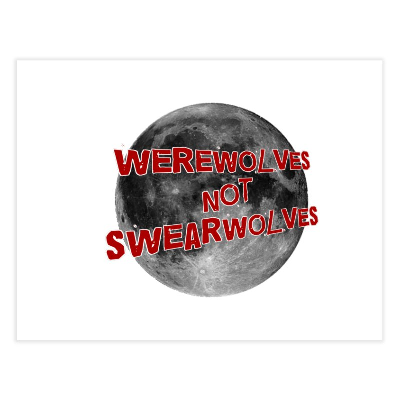Werewolves not Swearwolves Home Fine Art Print by Loganferret's Artist Shop