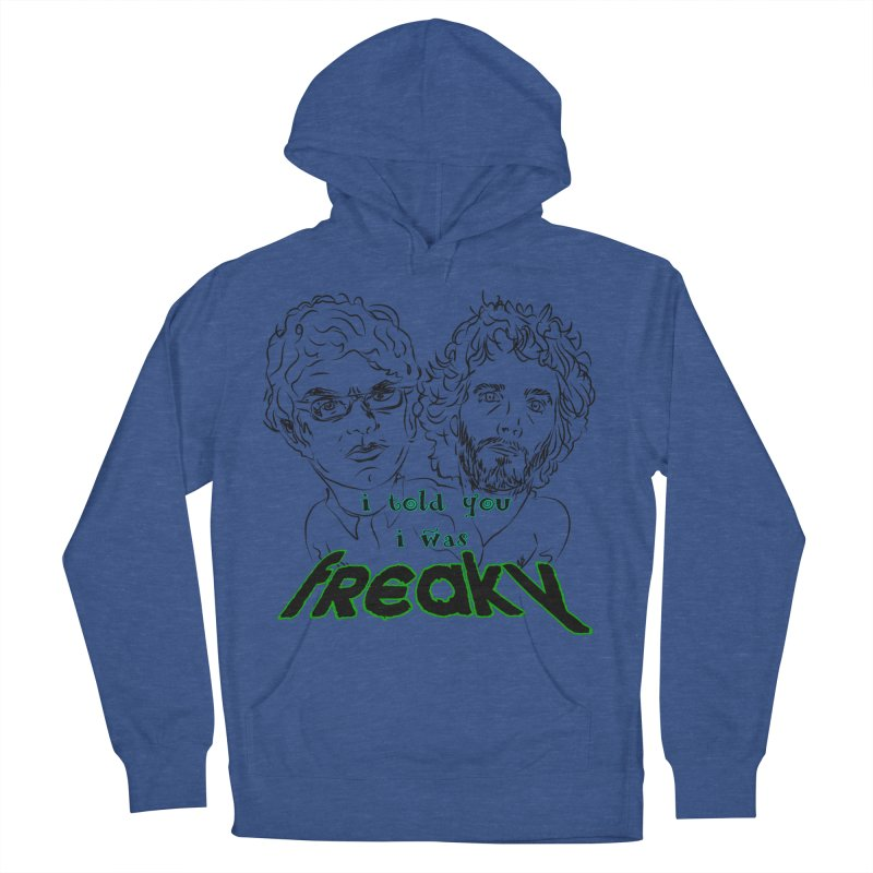told you i was freaky Flight of the Conchords Men's Pullover Hoody by Loganferret's Artist Shop