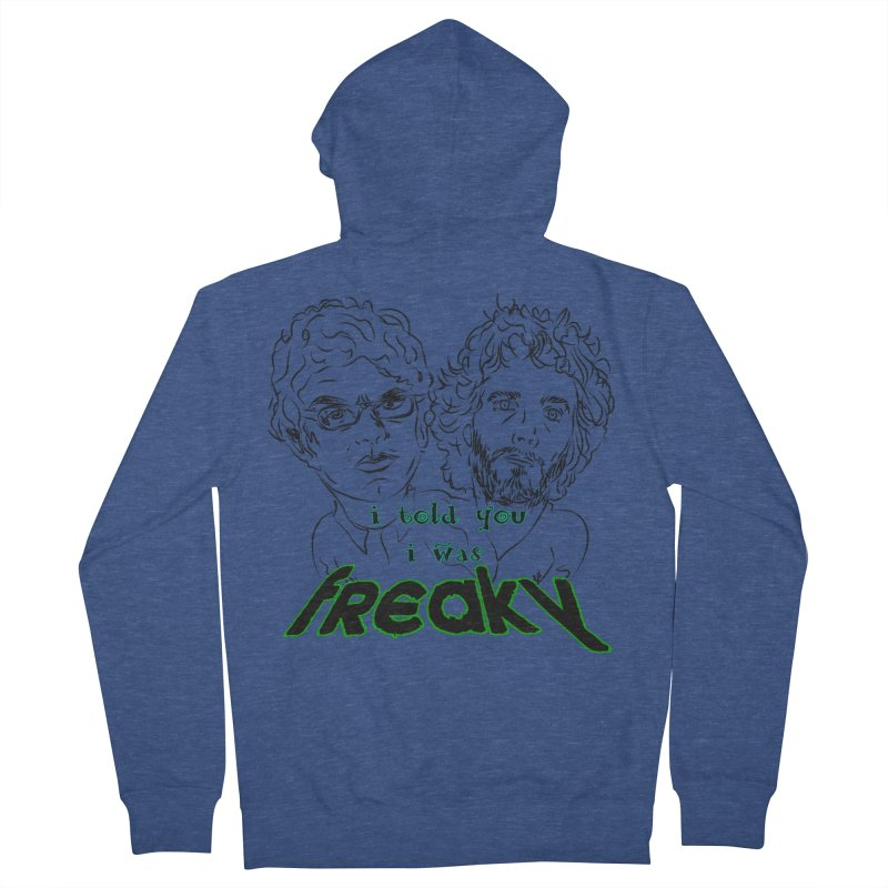 told you i was freaky Flight of the Conchords Women's French Terry Zip-Up Hoody by Loganferret's Artist Shop