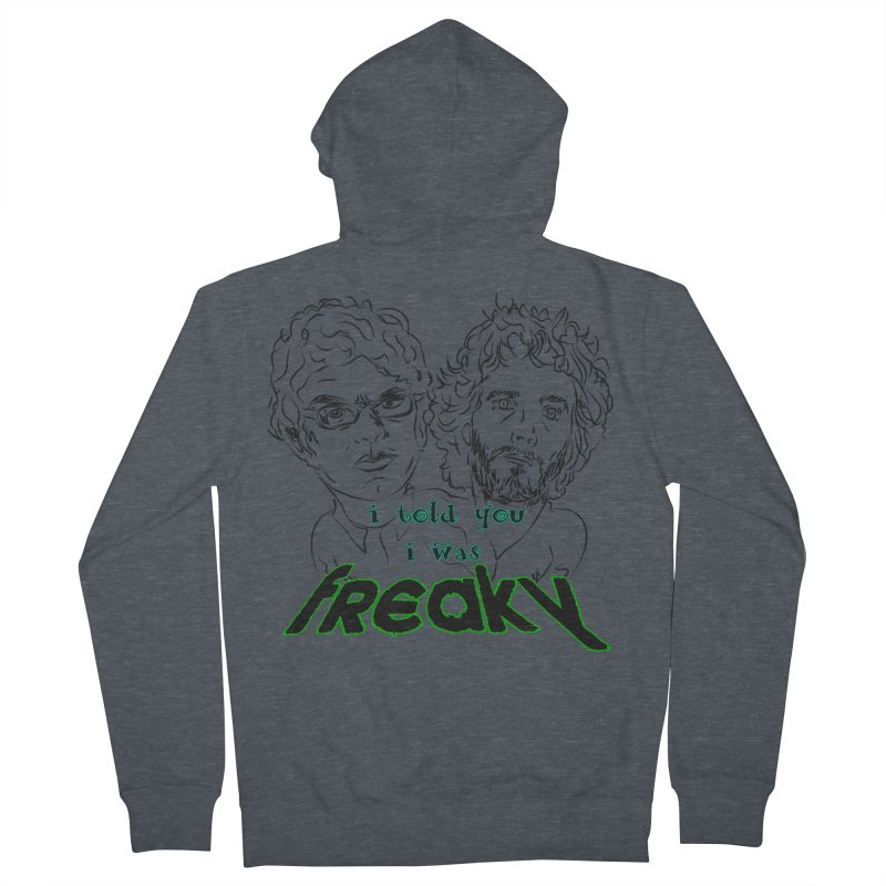 told you i was freaky Flight of the Conchords Women's Zip-Up Hoody by Loganferret's Artist Shop