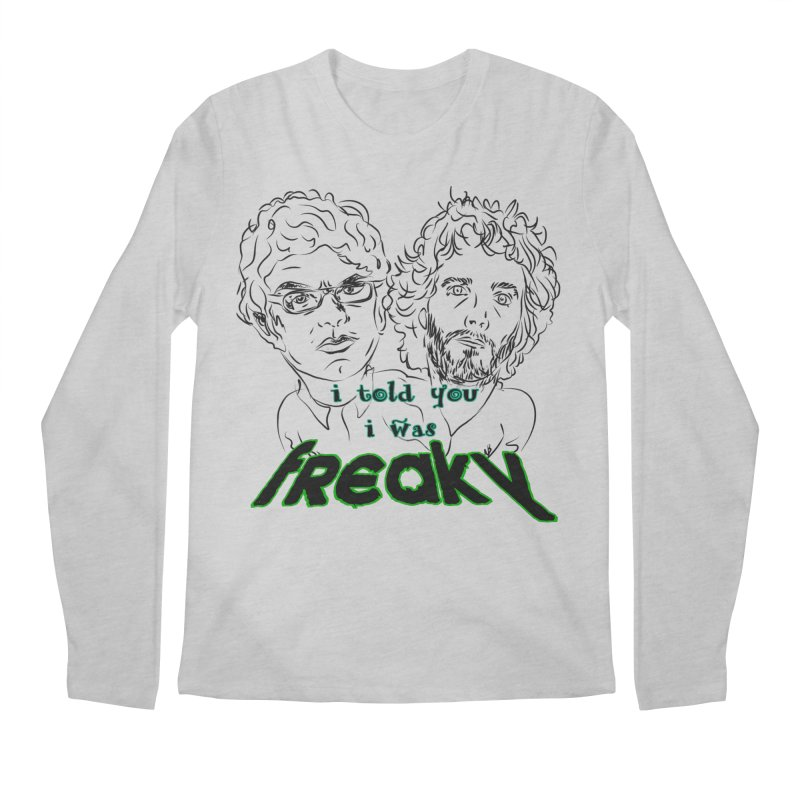 told you i was freaky Flight of the Conchords Men's Regular Longsleeve T-Shirt by Loganferret's Artist Shop
