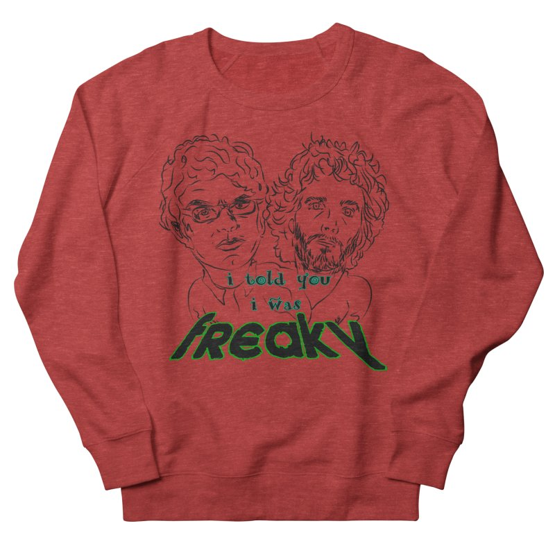 told you i was freaky Flight of the Conchords Men's Sweatshirt by Loganferret's Artist Shop