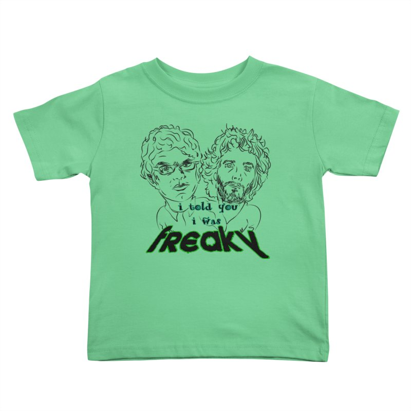 told you i was freaky Flight of the Conchords Kids Toddler T-Shirt by Loganferret's Artist Shop