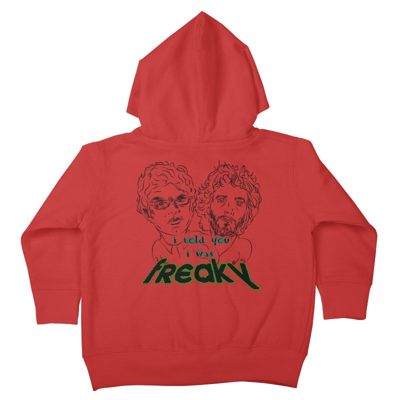 told you i was freaky Flight of the Conchords Kids Toddler Zip-Up Hoody by Loganferret's Artist Shop