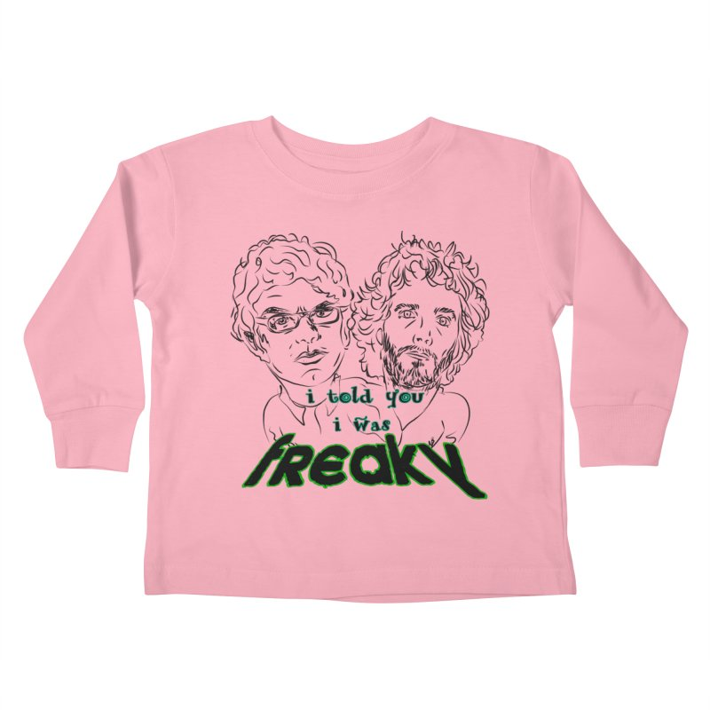 told you i was freaky Flight of the Conchords Kids Toddler Longsleeve T-Shirt by Loganferret's Artist Shop
