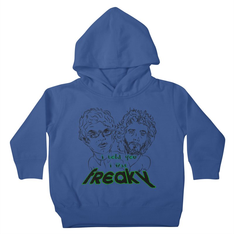 told you i was freaky Flight of the Conchords Kids Toddler Pullover Hoody by Loganferret's Artist Shop