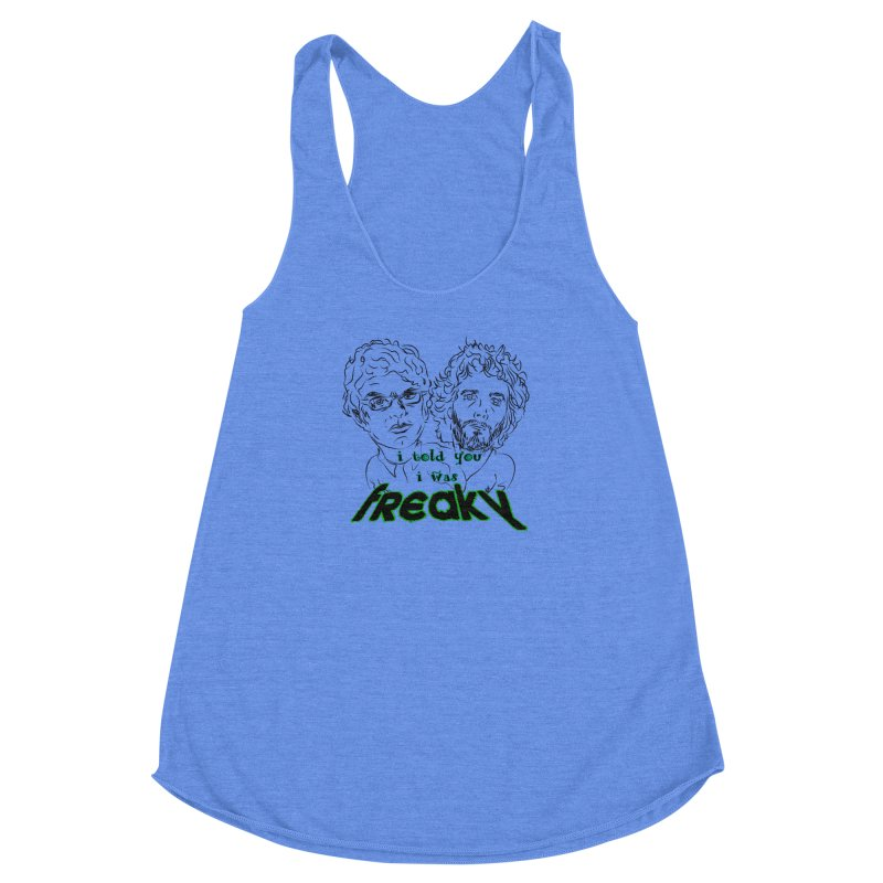 told you i was freaky Flight of the Conchords Women's Racerback Triblend Tank by Loganferret's Artist Shop