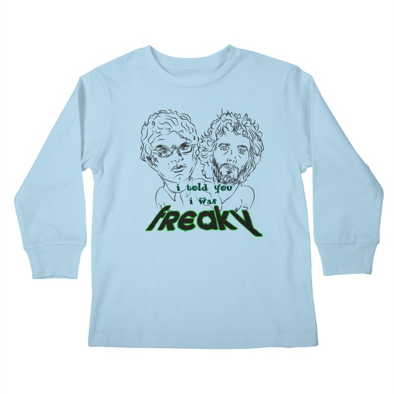 told you i was freaky Flight of the Conchords Kids Longsleeve T-Shirt by Loganferret's Artist Shop