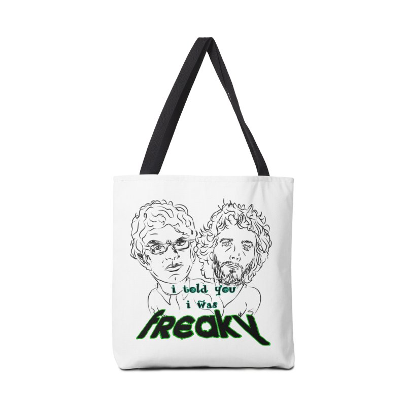 told you i was freaky Flight of the Conchords Accessories Bag by Loganferret's Artist Shop