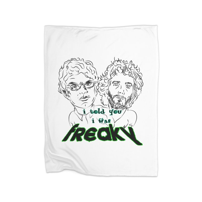 told you i was freaky Flight of the Conchords Home Blanket by Loganferret's Artist Shop