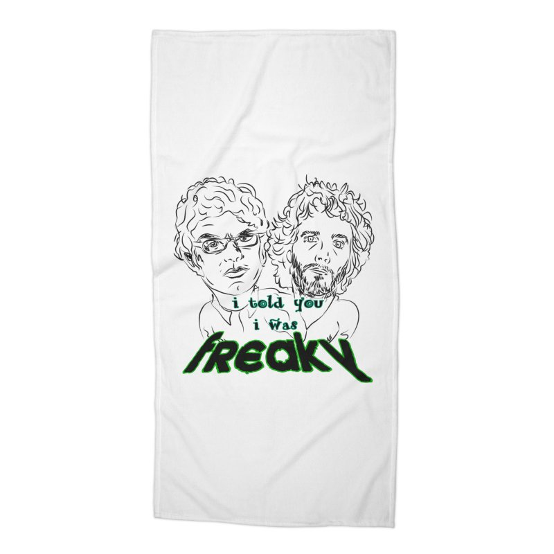 told you i was freaky Flight of the Conchords Accessories Beach Towel by Loganferret's Artist Shop